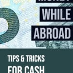 Money While Traveling Abroad: Tips & Tricks for Cash and Credit Cards