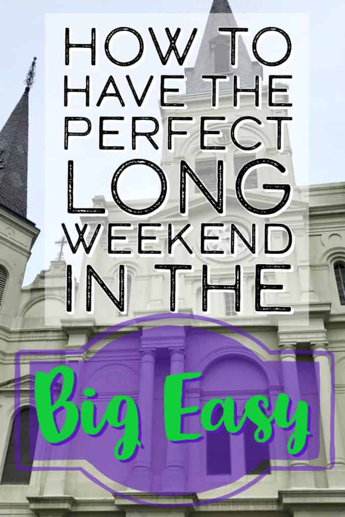 How to Have the Perfect Long Weekend in New Orleans