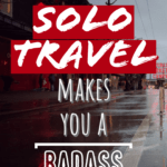 5 Reasons Solo Travel Makes You a Badass